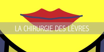 LA CHIRURGIE DES LÈVRES