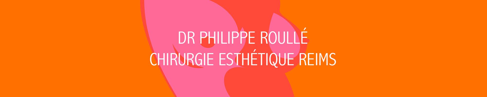 DR Philippe Roullé Chirurgie Esthétique Reims