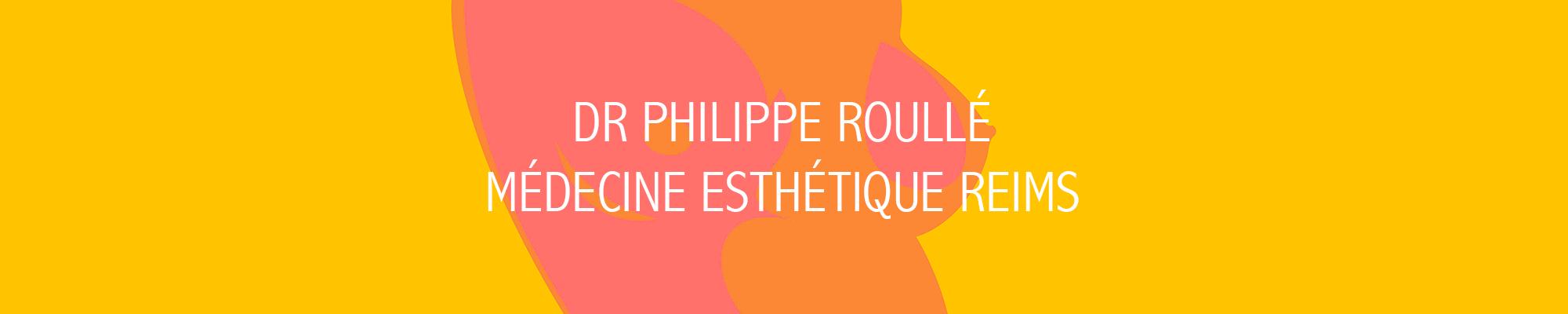 DR Philippe Roullé Médecine Esthétique Reims